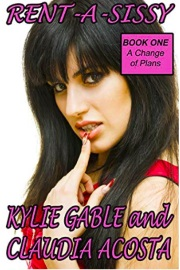 Rent-A-Sissy 1: A Change Of Plans by Kylie Gable