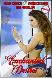 Enchanted Desires 1 by Alana Church, Veronica Sloan And Pornelope