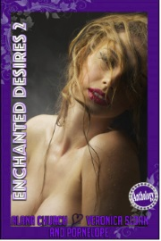 Enchanted Desires 2 by Alana Church, Veronica Sloan And Pornelope