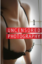 Uncensored Photography 1 by Abby Butts