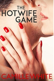 The Hotwife Game by Camille White