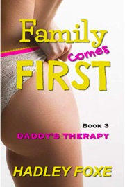 Family Comes First: Book 3, Daddy's Therapy by Hadley Foxe