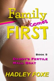 Family Comes First: Book 5, Daddy's Fertile Mall Brat  by Hadley Foxe