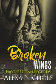 Erotic Urban Legends: Broken Wings by Alexa Nichols