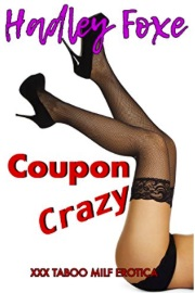 Coupon Crazy: XXX Taboo MILF Erotica by Hadley Foxe