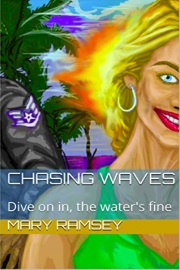 Chasing Waves: Dive On In, The Water's Fine by Mary Ramsey