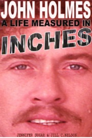 JOHN HOLMES: A LIFE MEASURED IN INCHES by Jennifer Sugar & Jill C. Nelson