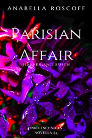 Parisian Affair Harper And Smith: Indecency Suites Novella #4 by Anabella Roscoff