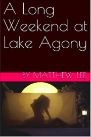 A Long Weekend At Lake Agony by Matthew Lee