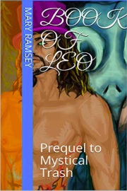 Book Of Leo: Prequel To Mystical Trash  by Mary Ramsey