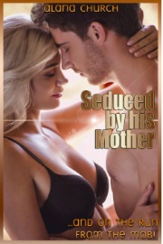 Seduced By His Mother...And On The Run From The Mob! by Alana Church
