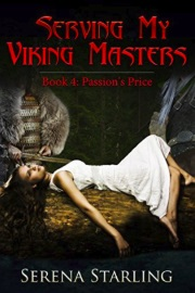 Serving My Viking Masters - Book 4: Passion's Price by Serena Starling