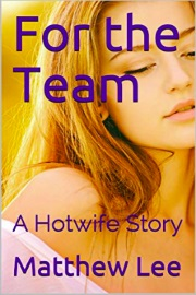 For The Team: A Hotwife Story by Matthew Lee