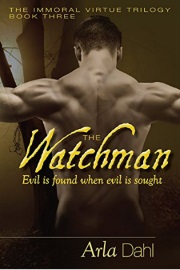 The Watchman: Immoral Virtue Book 3 by Arla Dahl