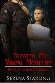 Serving My Viking Masters - Book 3: Stolen Pleasures by Serena Starling