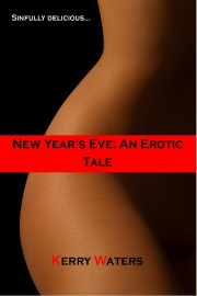 New Year's Eve: An Erotic Tale by Kerry Waters