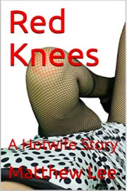 Red Knees: A Hotwife Story by Matthew Lee