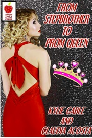 From Stepbrother To Prom Queen by Kylie Gable