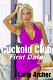 Cuckold Club-First Date by Larry Archer