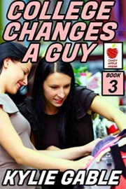College Changes A Guy: Book 3 by Kylie Gable