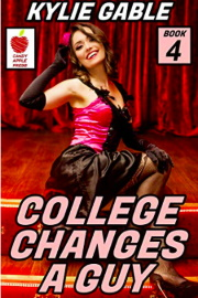 College Changes A Guy: Book 4 by Kylie Gable