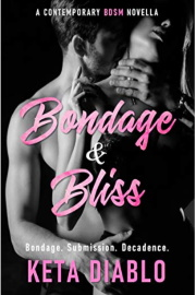 Bondage & Bliss: A Contemporary BDSM Novella  by Keta Diablo