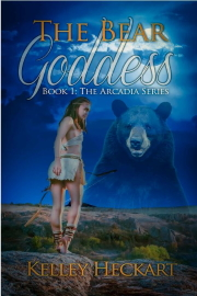 The Bear Goddess: Book 1: The Arcadia Series by Kelley Heckart