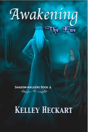 Awakening The Fae: A Shadow-Walkers Time Travel Romance by Kelley Heckart