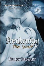 Awakening The Wolf: A Shadow-Walkers Werewolf Romance  by Kelley Heckart