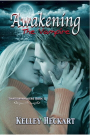 Awakening The Vampire: A Shadow-Walkers Vampire Romance by Kelley Heckart