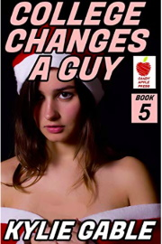 College Changes A Guy: Book 5 by Kylie Gable