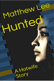 Hunted: A Hotwife Story by Matthew Lee