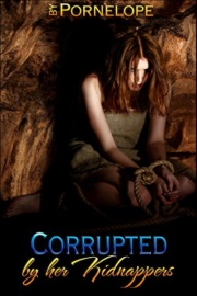 Corrupted By Her Kidnappers: Book 1  by Pornelope