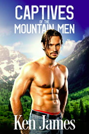 Captives Of The Mountain Men: Mountain Men 7  by Ken James