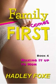 Family Comes First: Book 4, Making It Up To Mom by Hadley Foxe