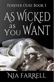 As Wicked as You Want: Forever Ours Book 1 by Nia Farrell