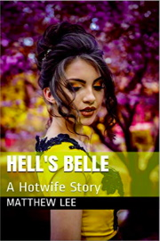 Hell's Belle: A Hotwife Story by Matthew Lee