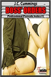 Boss' Orders: (Professional Perverts Book 1) by J. C. Cummings