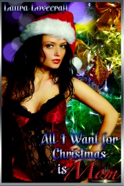 All I Want For Christmas Is Mom by Laura Lovecraft