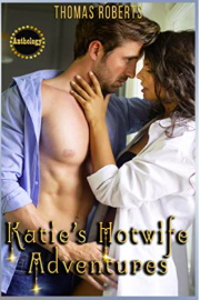 Katie's Hotwife Adventures: The Complete Anthology by Thomas Roberts