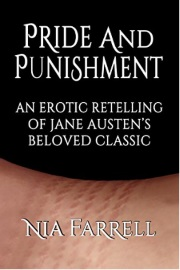 Pride And Punishment: An Erotic Retelling Of Jane Austen's Beloved Classic  by Nia Farrell