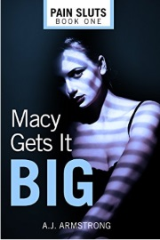 Macy Gets It Big: Pain Sluts Book 1 by A. J. Armstrong