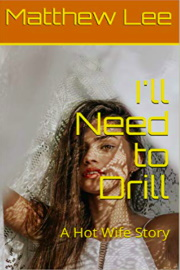 I'll Need to Drill: A Hot Wife Story  by Matthew Lee