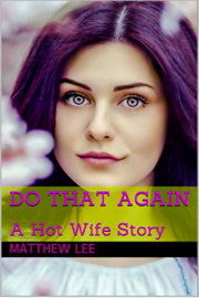 Do That Again: A Hot Wife Story by Matthew Lee