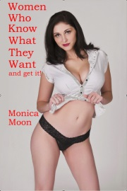 Women Who Know What They Want...And Get It! by Monica Moon