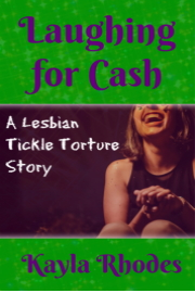 Laughing For Cash: A Lesbian Tickle Torture Story by Kayla Rhodes