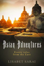 Asian Adventures: Erotic Tales From The East by Lisabet Sarai