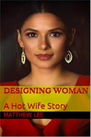 Designing Woman: A Hot Wife Story by Matthew Lee