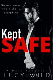 Kept Safe: A Dark Romance by Lucy Wild