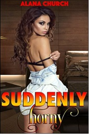 Suddenly Horny: Book 1  by Alana Church